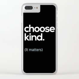 Choose Kind, Kindness Matters Clear iPhone Case