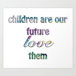 Children Are Our Future Art Print