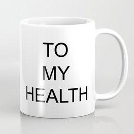 TO MY HEALTH Coffee Mug