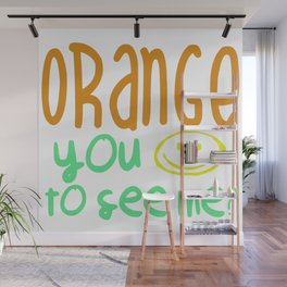 Orange You Happy To See Me? Wall Mural