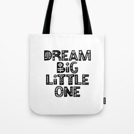 Dream Big Little One inspirational wall art black and white typography poster home wall decor Tote Bag