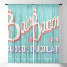 Bacon is my chocolate hand lettering typography modern poster design Sheer Curtain