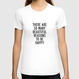 There Are so Many Beautiful Reasons to Be Happy Short Inspirational Life Quote Poster T-shirt