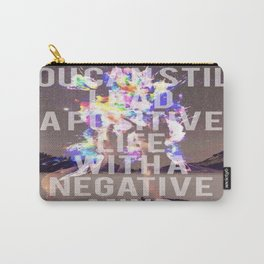 Positive Life with a Negative Mind Carry-All Pouch