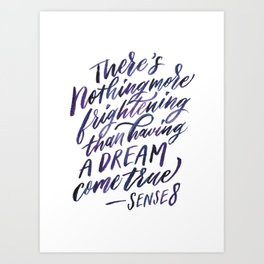 Frightening to have a dream come true Art Print
