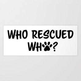 Who Rescued Who? Art Print
