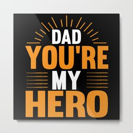 Dad You're my Hero Metal Print