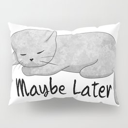 Maybe Later Pillow Sham