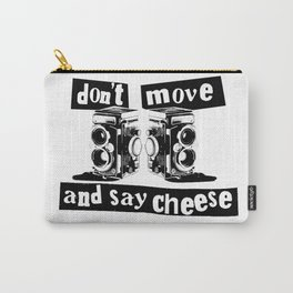 Quote - don't move and say cheese Carry-All Pouch