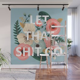 LET THAT SHIT GO - Sweary Floral (blue) Wall Mural