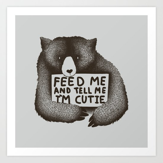 Feed Me And Tell Me Im Cutie Art Print