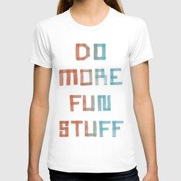 Do More Fun Stuff T-shirt