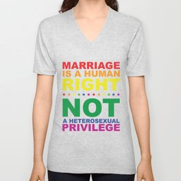 MARRIAGE IS A HUMAN RIGHT NOT A HETEROSEXUAL PRIVILEGE Unisex V-Neck