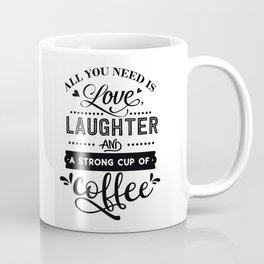 All you need is love laughter and a strong cup of coffee - Funny hand drawn quotes illustration. Funny humor. Life sayings. Coffee Mug