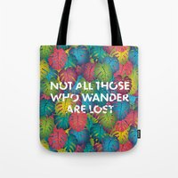not all those who wander are lost Tote Bags featuring Not all those who wander are lost by Attitude Creative