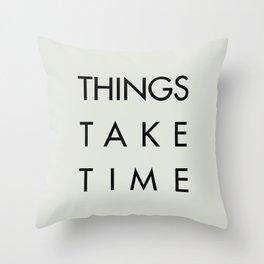 Things take time, set life goals, motivational sentence, work hard, tough times Throw Pillow