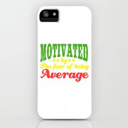 """Do you believe you're above average? """"Motivated by the Fear of being Average"""" T-shirt Design for you iPhone Case"""