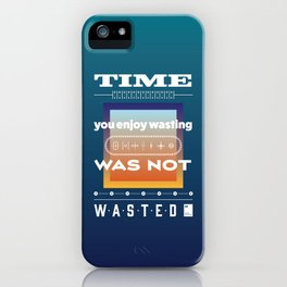 Time you enjoy wasting, was not wasted. iPhone Case