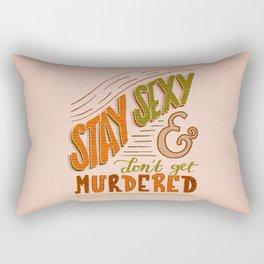 Stay Sexy & Don't Get Murdered Rectangular Pillow