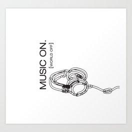MUSIC ON. WORLD OFF. Art Print