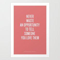 Tell Someone You Love Them Art Print
