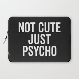 Not Cute Just Psycho Funny Quote Laptop Sleeve