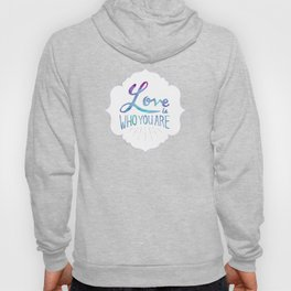 Love is Who You Are Hoody