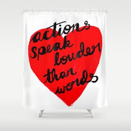 Actions speak Louder Shower Curtain