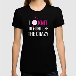 I Knit to Fight off the Crazy T-shirt