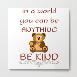 In a world you can be anything, be kind Metal Print