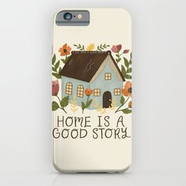 Home is a Good Story iPhone Case