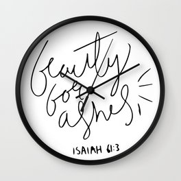 Beauty For Ashes Wall Clock