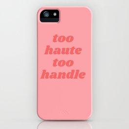 too haute too handle iPhone Case