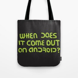 When does it come out on Android? (version) Tote Bag