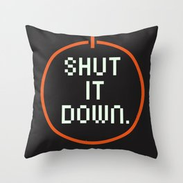 SHUT /T DOWN Throw Pillow