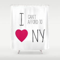 I Can't Afford To Love NY Shower Curtain