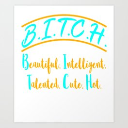 """Beautiful Intelligent Talented Cute Hot"" tee design for bitches like you! Makes a naughty gift too! Art Print"