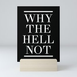 WHY THE HELL NOT - motivational quote Mini Art Print