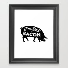 I'm Full of Bacon Framed Art Print