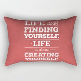 Life is not about finding yourself...Life is about creating yourself! Rectangular Pillow