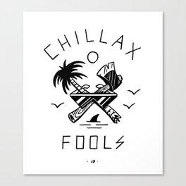 Chillax Fools Canvas Print
