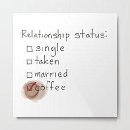 Relationship status: coffee Metal Print