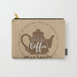 Stay up late. Get up early. Coffee. Carry-All Pouch