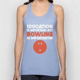 Education Is Important But Bowling Is Importanter Unisex Tank Top