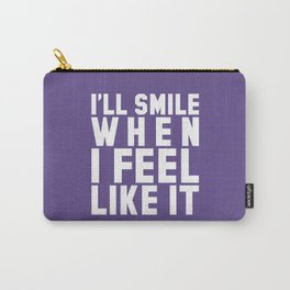 I'LL SMILE WHEN I FEEL LIKE IT (Ultra Violet) Carry-All Pouch