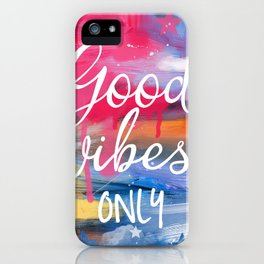 Good vibes only iPhone Case