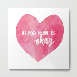 Its Okay to Not be Okay Watercolor Quote on a Pink Heart Metal Print