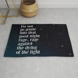 Do not  go gentle  into that  good night rage, rage against the dying of the light Rug