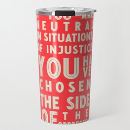 If you are neutral in front of injustice, hero Desmond Tutu on justice, awareness, civil rights, Travel Mug