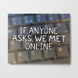 If Anyone Asks, We Met Online (Hand-Drawn) Metal Print